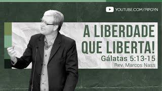 A Liberdade que Liberta! - Gálatas 5:13-15 | Rev. Marcos Nass