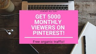 Get 5000 monthly viewers of free Pinterest traffic!