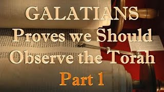 """Galatians Proves that we Should Observe the Torah (Law) - Part 1"" 6/7/15 (3/18)"