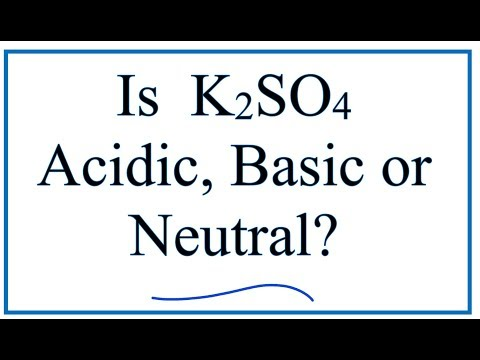 Is K2SO4 Acidic, Basic, Or Neutral (dissolved In Water)?