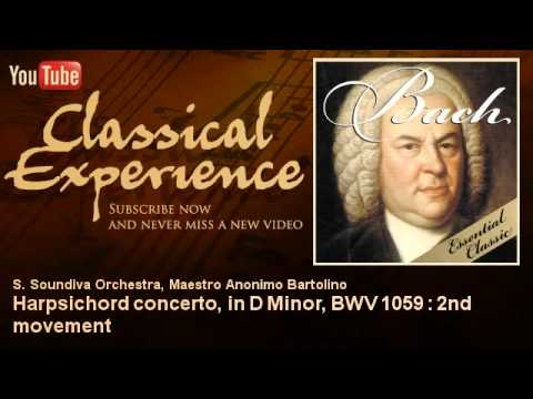 Johann Sebastian Bach : Harpsichord concerto, in D Minor, BWV 1059 : 2nd movement