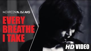 ► MEHREEN feat. DJ AKS | EVERY BREATH YOU TAKE | OFFICIAL VIDEO