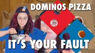 Dominos: It's Your Fault