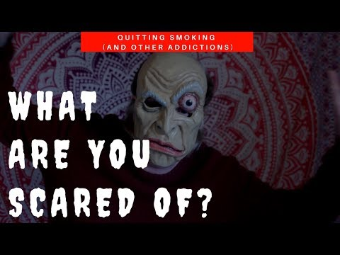 What Are YOU Scared Of? Quitting Smoking and Other Addictions