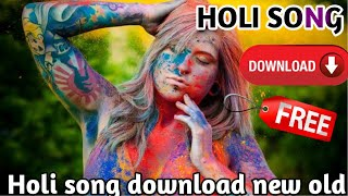 HAPPY HOLI SPECIAL!!Holi song download old and new 2019