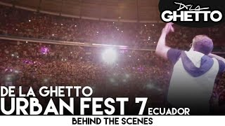 De La Ghetto @ Urban Fest 7, Ecuador [Behind the Scenes]