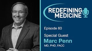 Leader in Stem Cell Therapies Dr. Marc Penn Discusses the Future of Medicine - Redefining Medicine