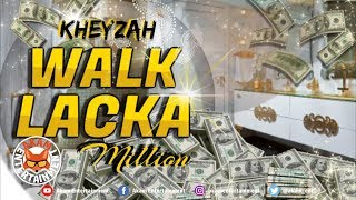 Kheyzah - Walk Lacka Millon [Millon Buxks Riddim] April 2019