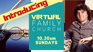Introducing Virtual Family Church - a short fun service 9.30am every Sunday