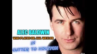 Alec Baldwin who played Dr  Hal Wexler in cutter to houston
