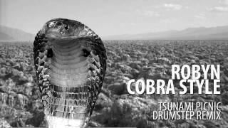 Robyn - Cobrastyle (Tsunami Picnic Drumstep Remix)