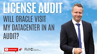 Will Oracle visit my datacenter in an audit ?