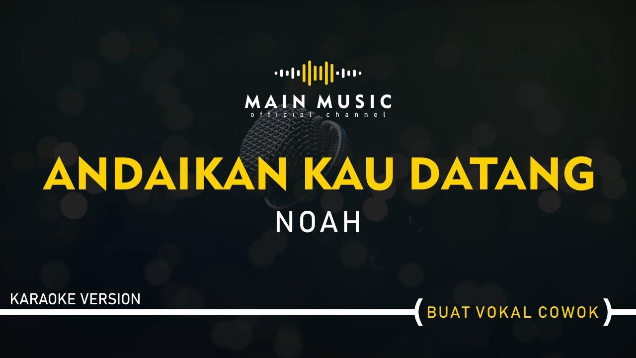 Download NOAH - ANDAIKAN KAU DATANG (Karaoke Version)