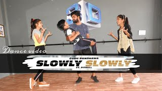 SLOWLY SLOWLY Dance Video | Guru Randhawa | Dance Choreography