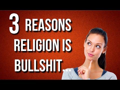 3 Reasons Religion Is Bullshit...