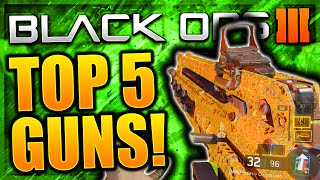 TOP 5 BEST GUNS IN BLACK OPS 3 AFTER PATCH! BLACK OPS 3 BEST CLASS SETUPS! BO3 BEST GUNS AND CLASSES