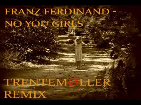 Franz Ferdinand - No You Girls (Trentemoller Remix)