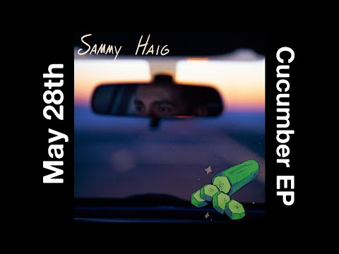 Sammy Haig - Cucumber (Official EP Trailer) - Out May 28th!