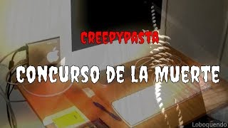 Loquendo Creepypasta El concurso de la muerte