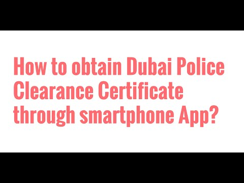 Dubai Police Clearance Certificate - Get it through Smartphone App!
