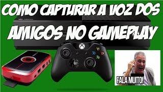 PLACA DE CAPTURA - COMO CAPTURAR A VOZ DOS AMIGOS NO GAMEPLAY