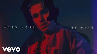 Moss Kena - Be Mine (Audio)