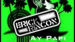 DJ Erick Rincon - Ay Papi Remix