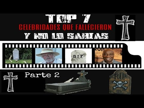 TOP 7 CELEBRIDADES QUE FALLECIERON Y NO LO SABÍAS Parte 2