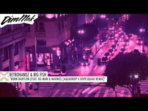 Retrohandz & Big Fish - Burn Babylon (feat. Kg Man & Navino) [Aquadrop x DopeSquad Remix] (Audio)