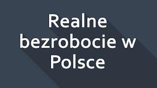Realne bezrobocie w Polsce 2015 | Ile osób pracuje naprawdę?