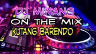 DJ MINANG KUTANG BARENDO REMIX