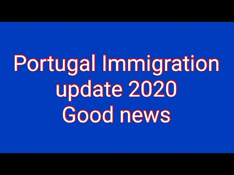 PORTUGAL IMMIGRATION 2020 UPDATE GOOD NEWS