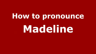 How to Pronounce Madeline - PronounceNames.com