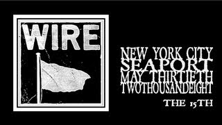 Wire - The 15th (Seaport 2008)