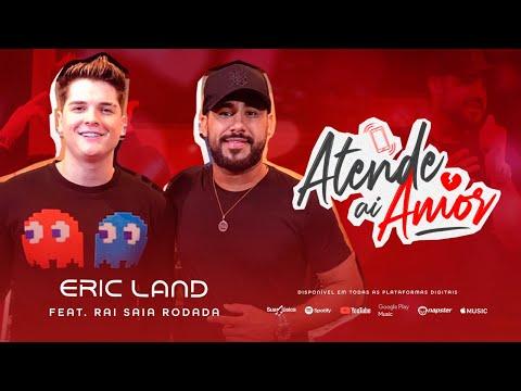 Eric Land ft Raí Saia Rodada - Atende Aí Amor