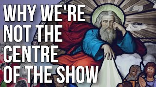 Why We're Not the Centre of the Show