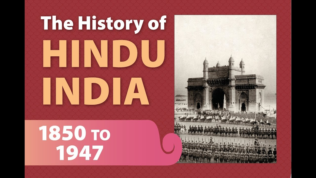The History of Hindu India, Part Four: 1850 to 1947