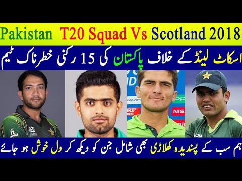Pakistan T20 Squad Against Scotland T20 Series 2018 - Pakistan Vs England Vs Scotland 2018