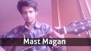 Mast Magan | 2 States | 2014 (Full Cover Song)