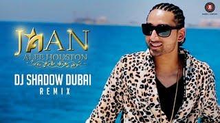 Jaan - DJ Shadow Dubai Remix | Alee Houston
