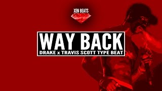 (FREE) Drake x Travis Scott Type Beat - Way Back | Xen Beats