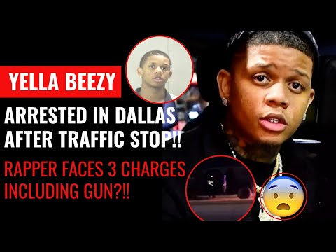 Yella beezy arrested in dallas!! rapper facing 3 charges after being pulled over?!! mp3