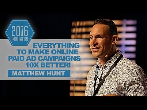 How to Make Your Online Paid Advertising Campaigns 10x Better! - Matthew Hunt [ InboundCon 2016 ]