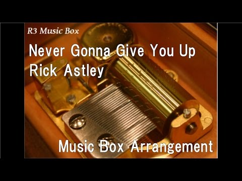 Never Gonna Give You UpRick Astley  Box