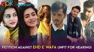 Lahore Court Declares Petition Against Ehd E Wafa Unfit For Hearing | Entertainment Pakistan