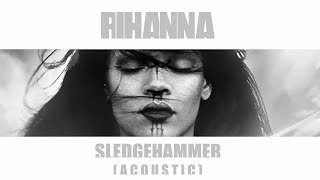 rihanna   sledgehammer acoustic