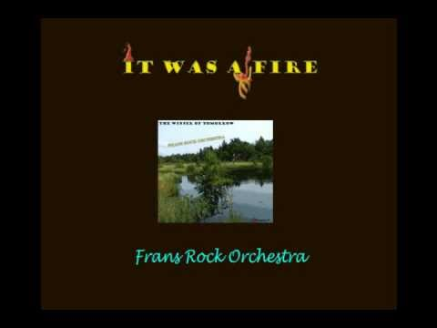 It Was A Fire - Frans Rock Orchestra