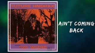 Ain't Coming Back - Future 🎧Lyrics