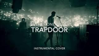 twenty one pilots-Trapdoor | Instrumental Cover