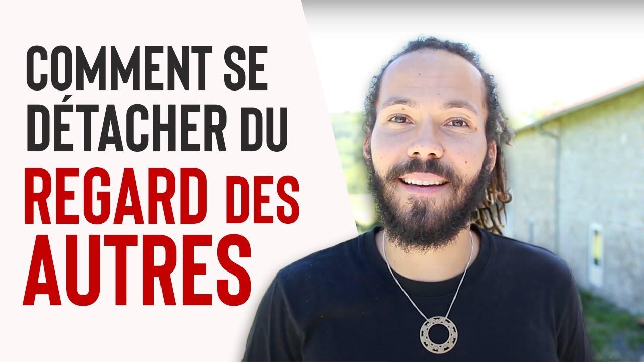 COMMENT SE LIBÉRER DU REGARD DES AUTRES - YouTube